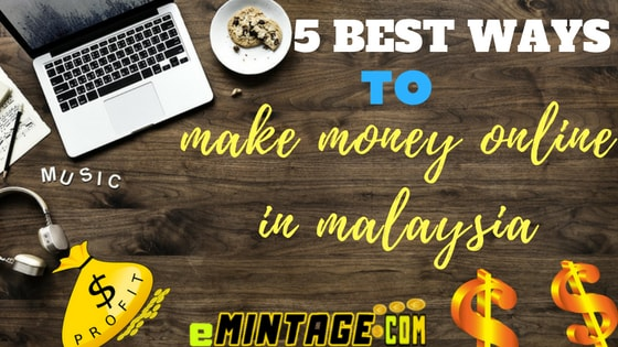 Make money online malaysia, 5 methods to Start in 2019